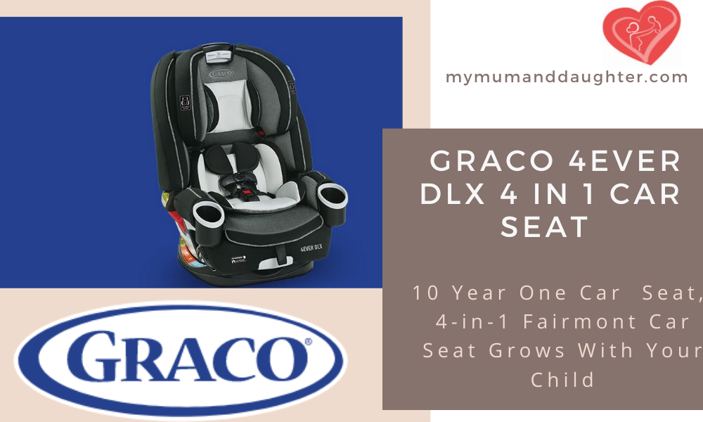Graco 4Ever DLX 4 in 1 Car Seat- My Mum and Daughter