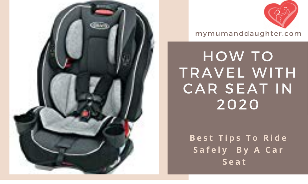 How To Travel With Car Seat In 2020-My Mum and Daughter