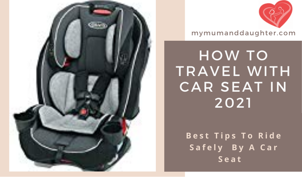 How To Travel With Car Seat In 2021-My Mum And Daughter