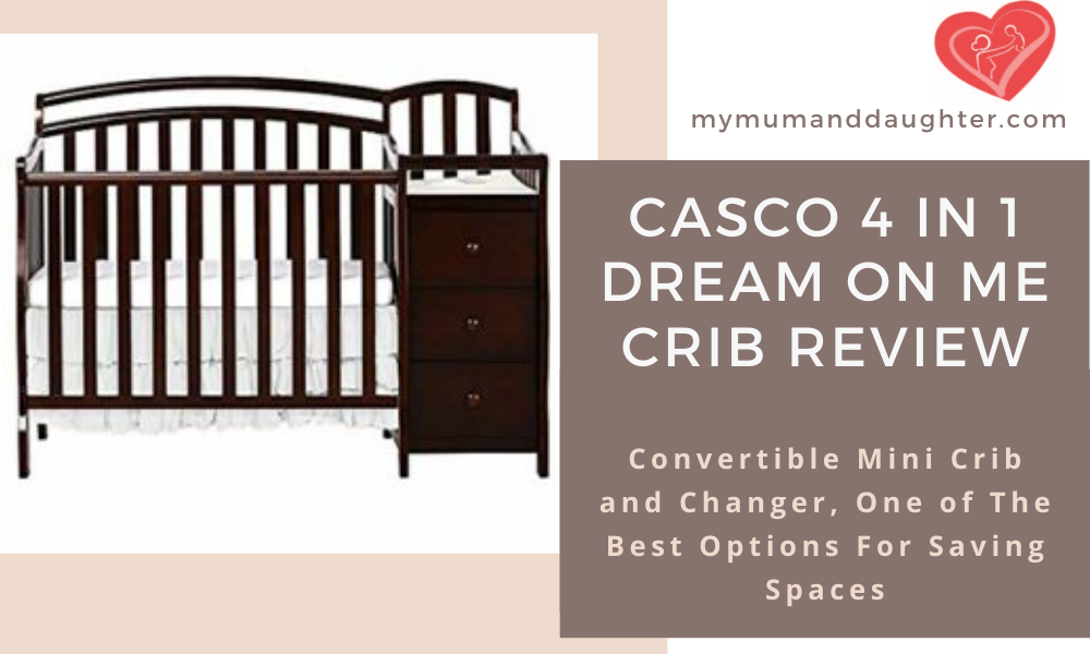 Casco 4 in 1 Dream on Me Crib Review- My Mum and Daughter