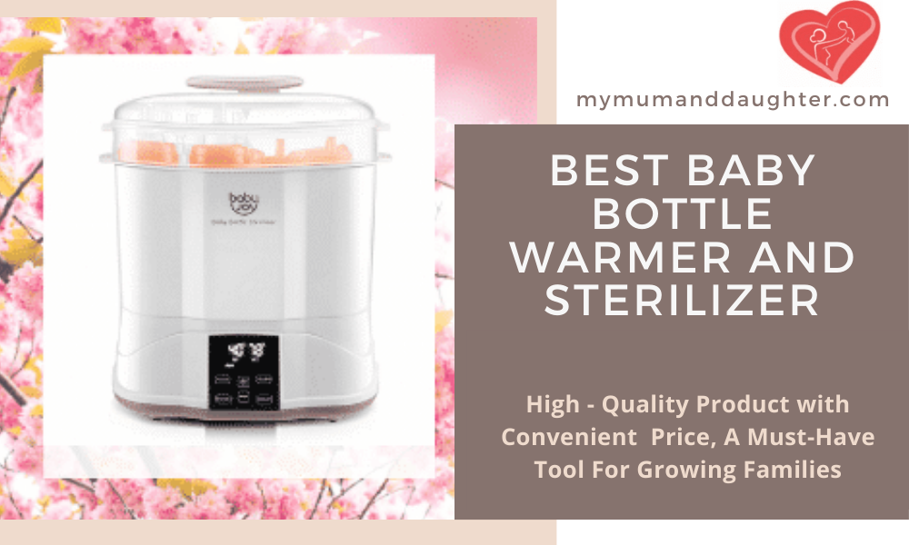 Best Baby Bottle Warmer and Sterilizer-My Mum and Daughter