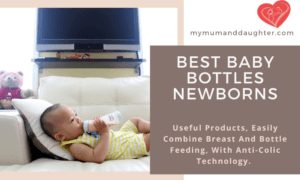 Best Baby Bottles Newborns-My Mum and Daughter