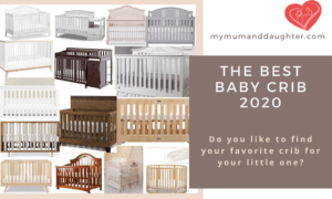 The Best Baby Cribs 2020-My Mum and Daughter