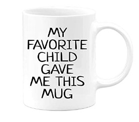Cute Mother Day Gifts-My-Favorite-Child-Gave-Me-This-Hilarious-Funny-Gift-Coffee-Mug